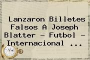 http://tecnoautos.com/wp-content/uploads/imagenes/tendencias/thumbs/lanzaron-billetes-falsos-a-joseph-blatter-futbol-internacional.jpg Joseph Blatter. Lanzaron billetes falsos a Joseph Blatter - Futbol - Internacional ..., Enlaces, Imágenes, Videos y Tweets - http://tecnoautos.com/actualidad/joseph-blatter-lanzaron-billetes-falsos-a-joseph-blatter-futbol-internacional/