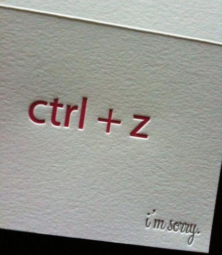 Ctrl Z / Apple Z  Very sweet. :)