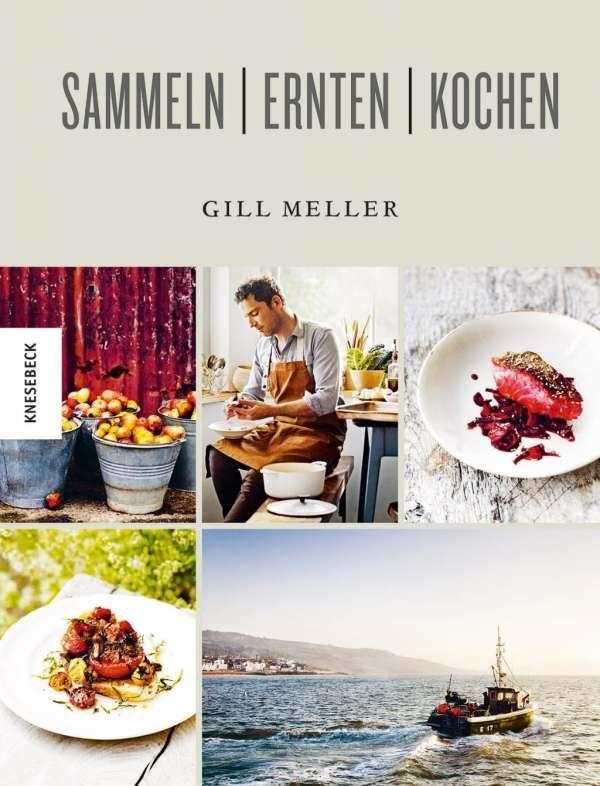 Sammeln Ernten Kochen von Gill Meller und Andrew Montgomery, Kneesebeck 2017, ISBN-13: 978-3957280329
