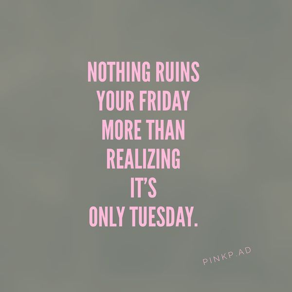 Nothing ruins your Friday than realising it is only Tuesday. #quote #funny #humour #Friday