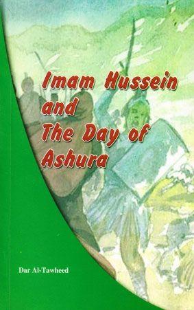 Imam Hussein And the Day of Ashura المؤلف: عصر الظهور  عدد الصفحات: 137  http://alfeker.net/library.php?id=1535