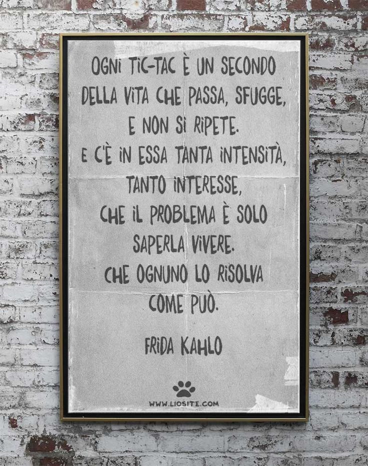 """Ci sono - e ve ne sarete accorti - dei personaggi (artisti, scrittori, poeti o cantanti) che prediligo e a cui sono molto legata. Frida Kahlo è certamente una di queste. Ecco un'altra sua bellissima citazione. """"Ogni tic-tac è un secondo della vita che passa, sfugge, e non si ripete. E c'è in essa tanta intensità, tanto interesse, che il problema è solo saperla vivere. Che ognuno lo risolva come può. """" Frida Kahlo #fridakahlo, #tempo, #vita, #vivereintensamente, #graphtag, #italiano,"""