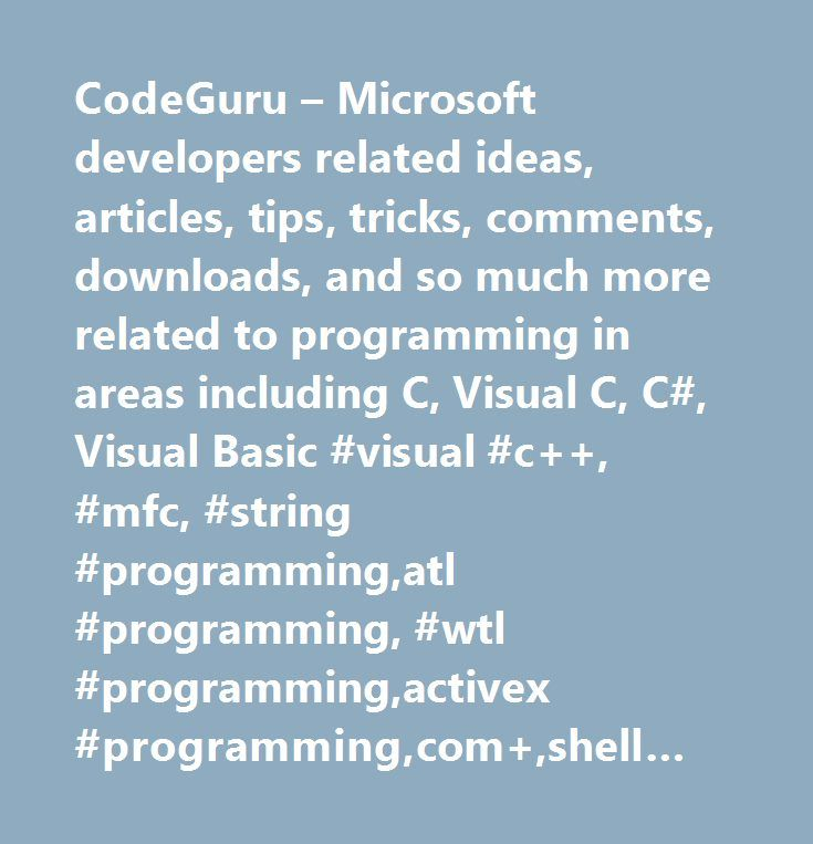 CodeGuru – Microsoft developers related ideas, articles, tips, tricks, comments, downloads, and so much more related to programming in areas including C, Visual C, C#, Visual Basic #visual #c++, #mfc, #string #programming,atl #programming, #wtl #programming,activex #programming,com+,shell #programming,listbox,.net, #c#, #asp, #asp.net, #asp.net #ajax,vc++, #vb.net, #vb, #visual #basic #code, #programming, #developers, #architects, #studio #csharp, #microsoft, #coding, #download, #downloads…