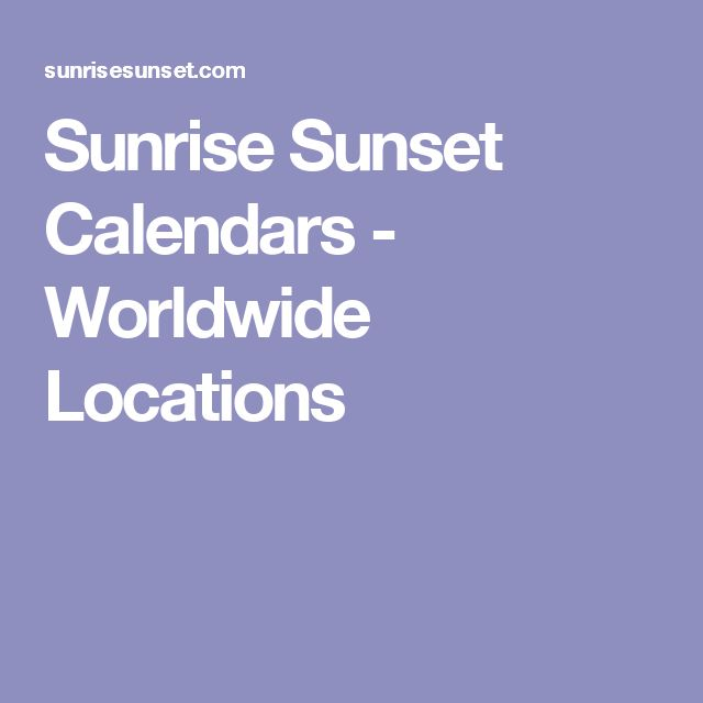 Sunrise Sunset Calendars - Worldwide Locations