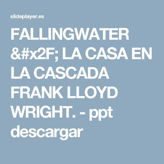 FALLINGWATER / LA CASA EN LA CASCADA FRANK LLOYD WRIGHT. -  ppt descargar