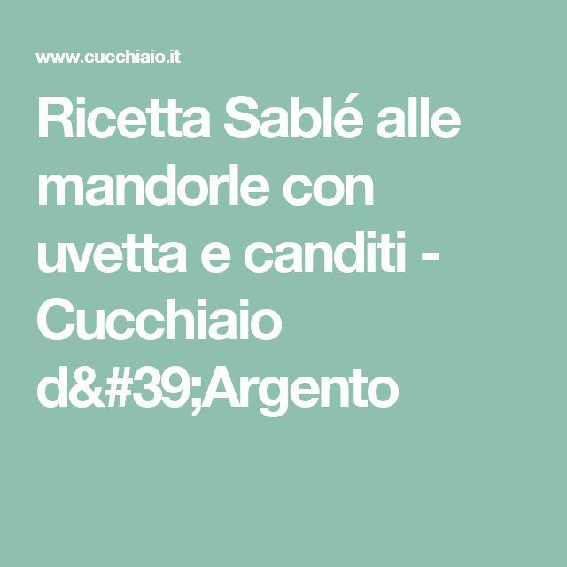 Ricetta Sablé alle mandorle con uvetta e canditi - Cucchiaio d'Argento