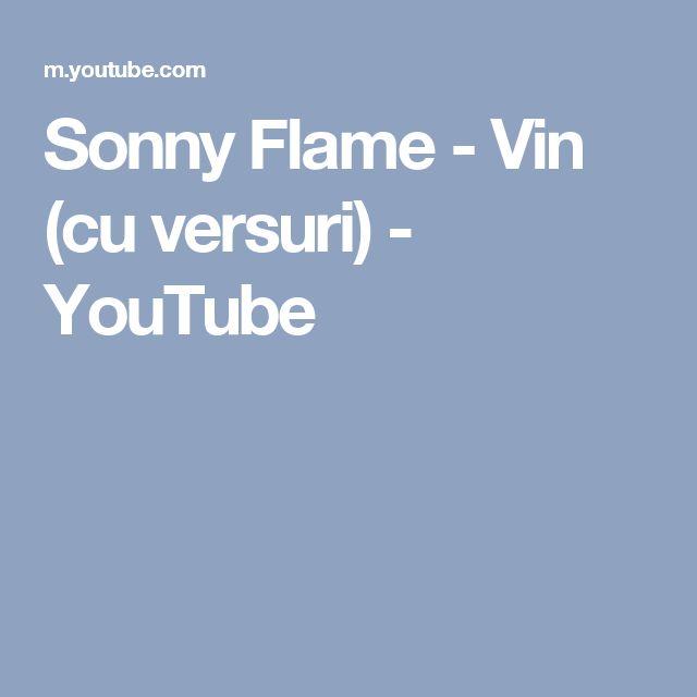 Sonny Flame - Vin (cu versuri) - YouTube