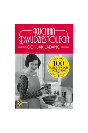Kuchnia dwudziestolecia Co i jak jadano - Jeż-Kaflik Agnieszka
