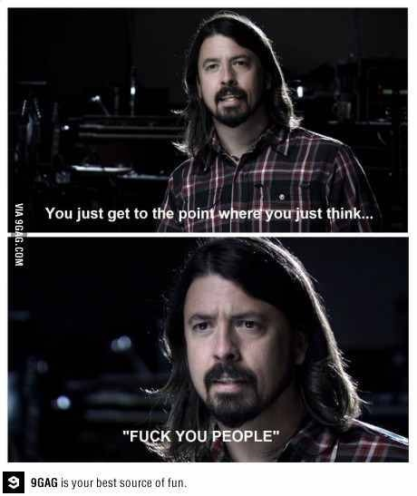 Dave grohl.... My idol