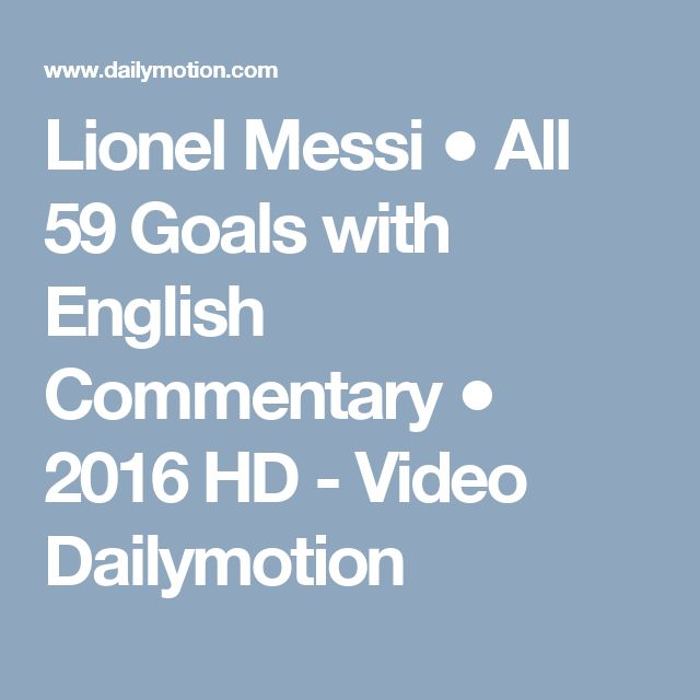 Lionel Messi ● All 59 Goals with English Commentary ● 2016 HD - Video Dailymotion