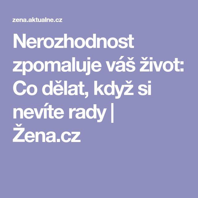 Nerozhodnost zpomaluje váš život: Co dělat, když si nevíte rady | Žena.cz