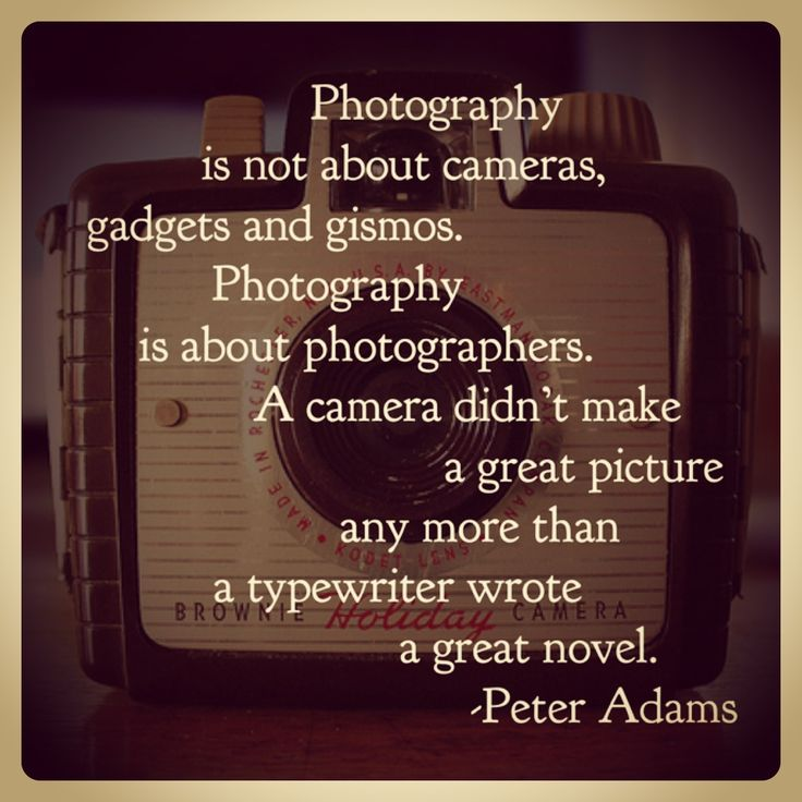 """""""Photography is not about cameras, gadgets and gismos. Photography is about photographers. A camera didn't make a great picture any more than a typewriter wrote a great novel."""" Peter Adams"""