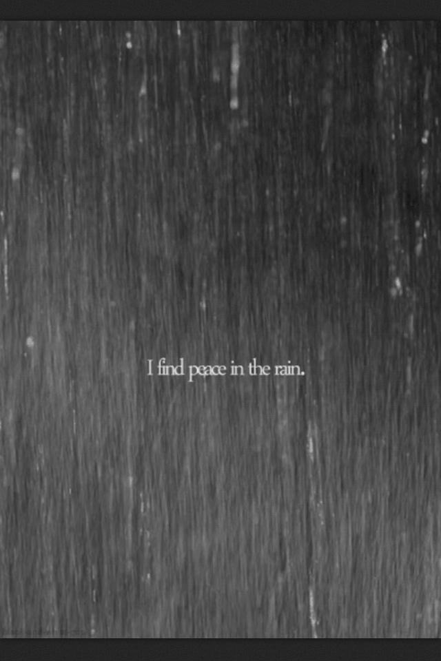 I Find Peace In The Rain. I LOVE RAIN. Itu0027s So Beautiful, It Makes Me Happy!