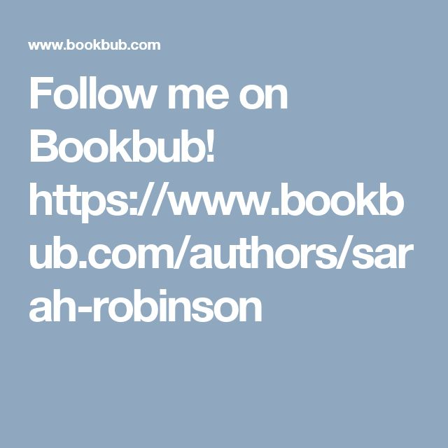 Follow me on Bookbub! https://www.bookbub.com/authors/sarah-robinson