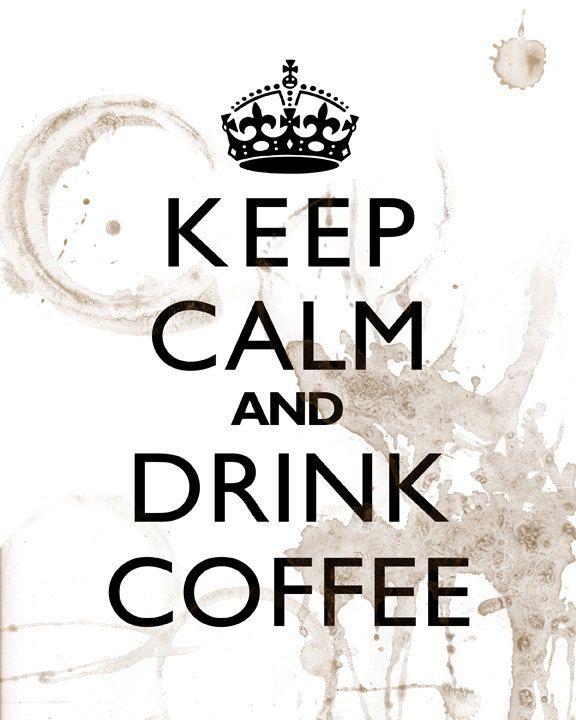 Coffee!!! ♪♪ I ❤ Coffee! ✯ ♥ ✯ ♥ I need a C(_) of coffee!! •♥•✿ڿ(̆̃̃• ✯ I ♥ Coffee! ✯ ♥ ♪♪ ❤  Keep+Calm+And+Drink+Coffee++11x14+Art+Print+by+cjprints+on+Etsy,+$15.99