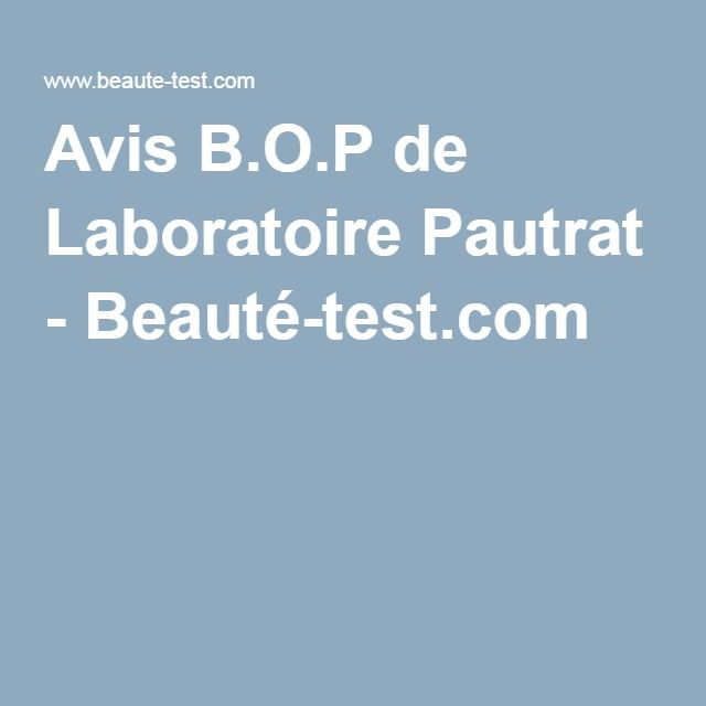 avis b o p de laboratoire pautrat beaut parapharmacie pinterest beaut test. Black Bedroom Furniture Sets. Home Design Ideas