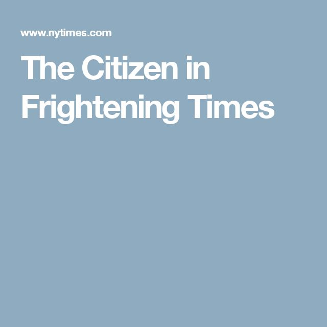 The Citizen in Frightening Times