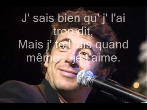 """Patrick Bruel: Je te le dis quand même   """"But I find no chorus for our story, All the words that occur to me are pathetic. I pretty much know I've said it too much, But I'm still telling you…I love you. I pretty much know I've said it too much, But I'm still telling you..I love you."""""""