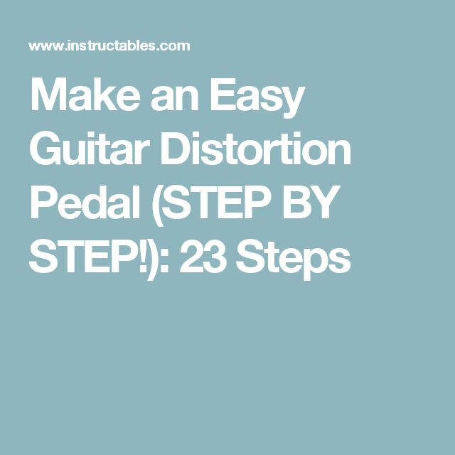Make an Easy Guitar Distortion Pedal (STEP BY STEP!): 23 Steps