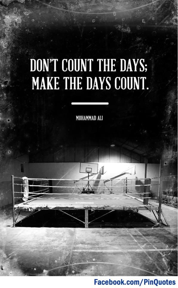 """""""Don't count the days; Make the days count."""" Muhammad Ali #quotes"""