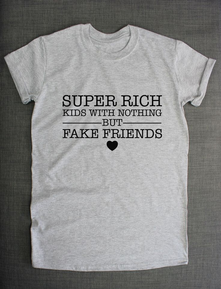 Super Rich Kids With Nothing But Fake Friends T-Shirt by ResilienceStreetwear on Etsy https://www.etsy.com/listing/202295352/super-rich-kids-with-nothing-but-fake