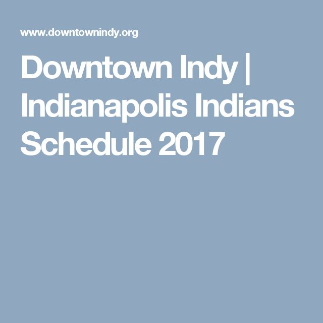 Downtown Indy | Indianapolis Indians Schedule 2017