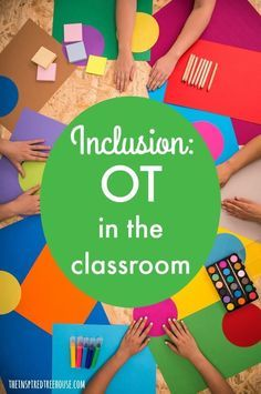 INCLUSION: HOW TO PROVIDE OT SERVICES IN THE CLASSROOM