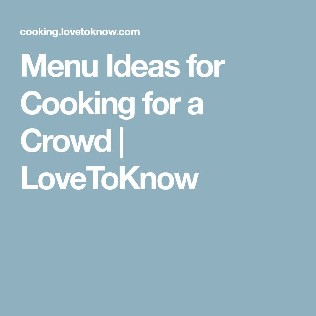 Menu Ideas for Cooking for a Crowd | LoveToKnow