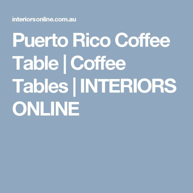 Puerto Rico Coffee Table | Coffee Tables | INTERIORS ONLINE