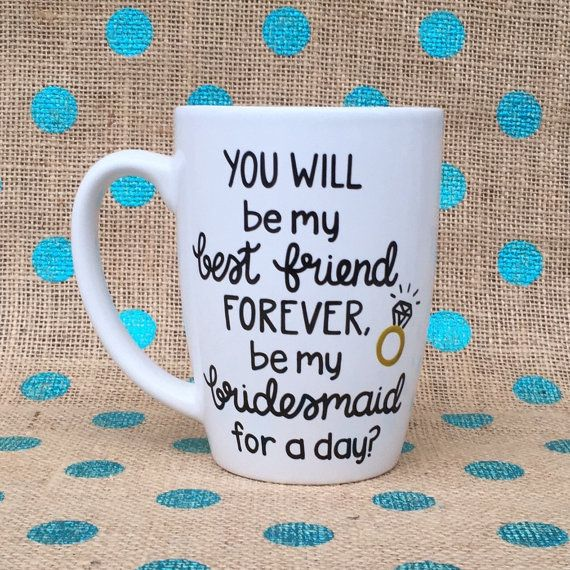 Bridesmaid Coffee Mug You Will Be My Best Friend by Hinzpirations