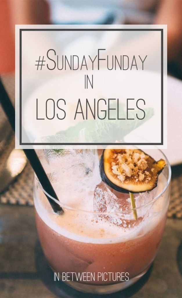 Sunday Funday in Los Angeles! Quick Guide to Explore Los Angeles.