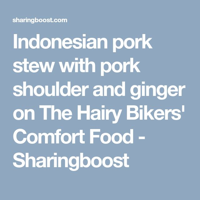 Indonesian pork stew with pork shoulder and ginger on The Hairy Bikers' Comfort Food - Sharingboost