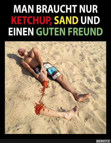Man braucht nur Ketchup, Sand und einen guten Freund | Lustige Bilder, Sprüche, Witze, echt lustig