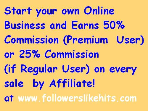 Start your own Online Business and  Earns 50% Commission (if Premium  User)  or 25% Commission (if Regular User) on every sale by Affiliates ! at www.followerslikehits.com