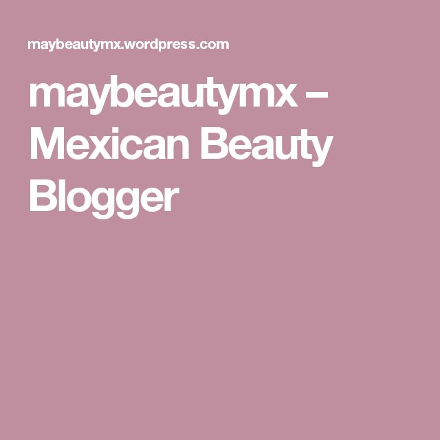 maybeautymx – Mexican Beauty Blogger