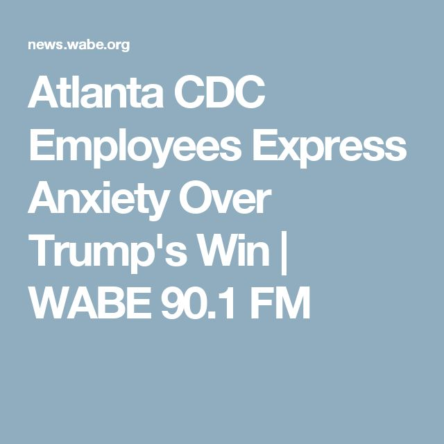 Atlanta CDC Employees Express Anxiety Over Trump's Win   WABE 90.1 FM