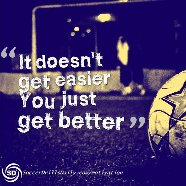 It Doesn't Get Easier, You Just Get Better - Soccer Motivation Blog
