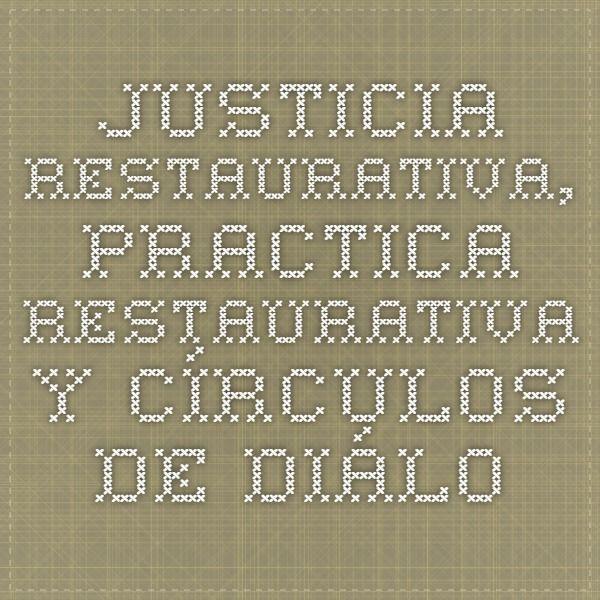 Justicia Restaurativa, Practica restaurativa y círculos de diálogos, técnicas de resolucion pacifica de conflictos, entérate! | Bullying y Violencia
