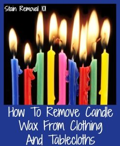 Below I've gathered tips for how to remove candle wax from clothing and tablecloths.  I've grouped both clothes and table linens together, because since