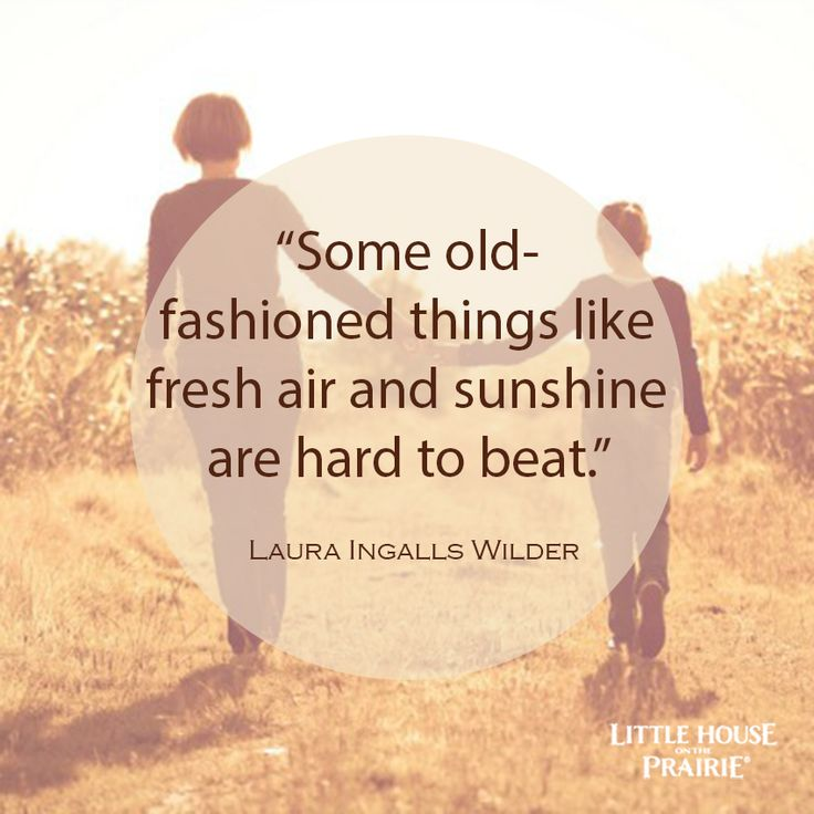 """""""Some old-fashioned things like fresh air and sunshine are hard to beat."""" – Laura Ingalls Wilder #Quotes #LittleHouseMoment"""