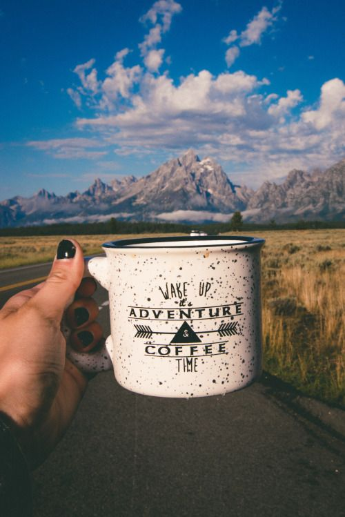 Wake up! Its adventure and coffee time!