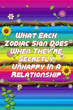 What Each Zodiac Sign Does When They're Secretly Unhappy In A Relationship