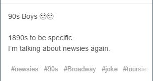 I love Newsies. I'm just going to put this under Hamilton.