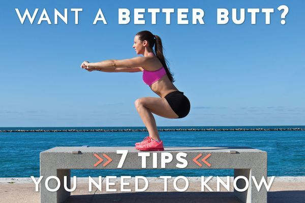 Want a Better Butt? 7 Tips You Need to Know