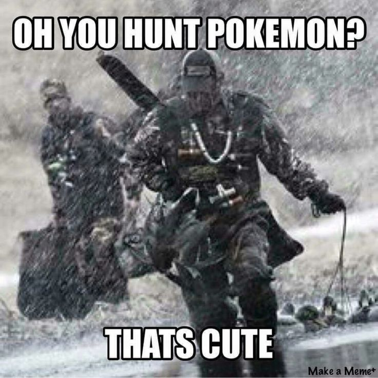 Oh You Hunt Pokemon? Thats Cute