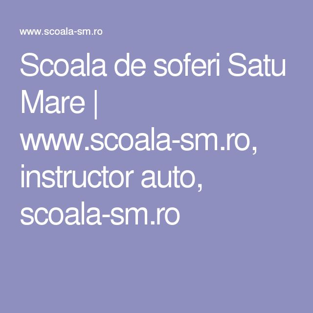 Scoala de soferi Satu Mare | www.scoala-sm.ro, instructor auto, scoala-sm.ro