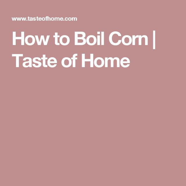 How to Boil Corn   Taste of Home