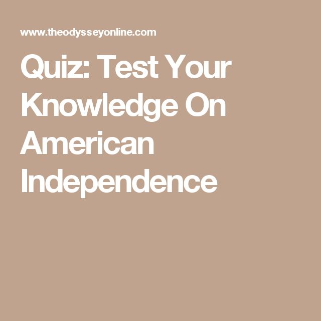 Quiz: Test Your Knowledge On American Independence
