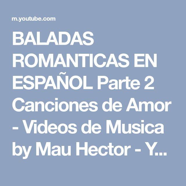 BALADAS ROMANTICAS EN ESPAÑOL Parte 2 Canciones de Amor - Videos de Musica by Mau Hector - YouTube
