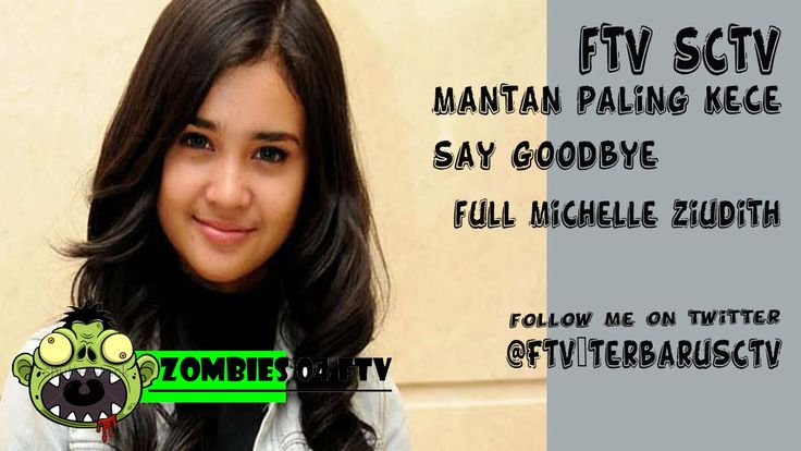 FTV SCTV  Mantan Paling Kece Say Goodbye FULL  [Michelle Ziudith]